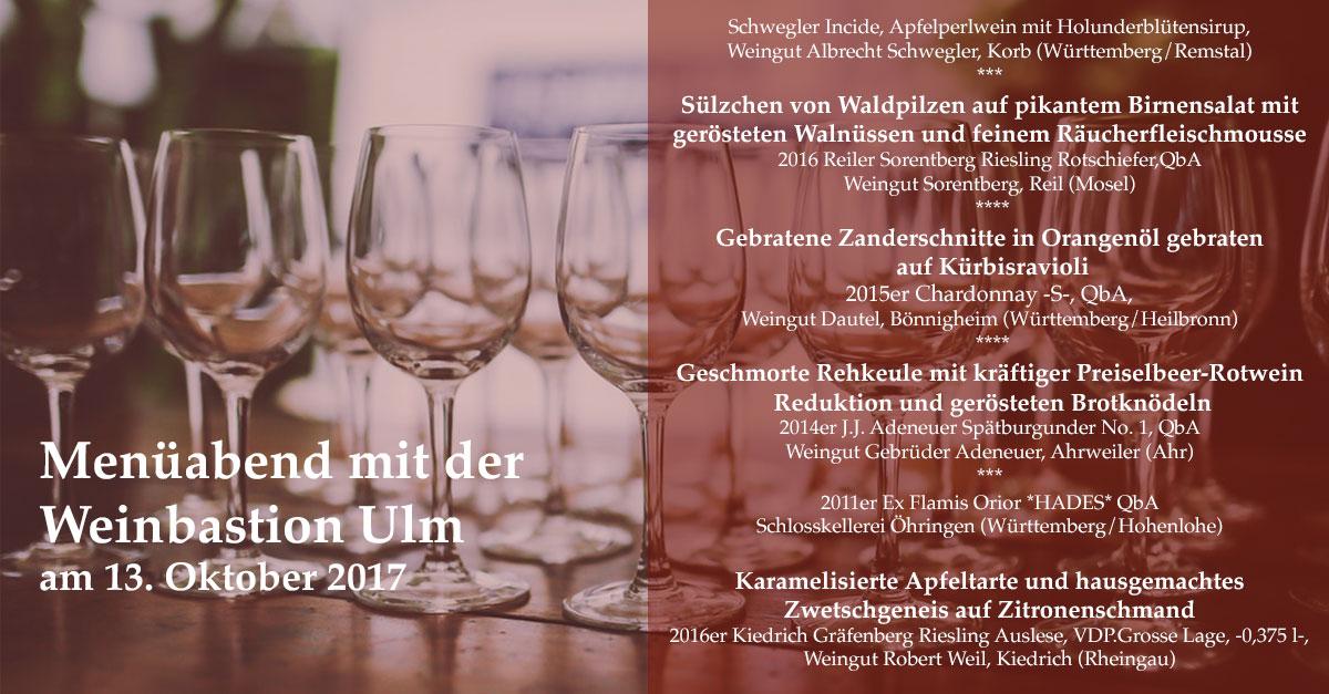 Sülzchen von Waldpilzen auf pikantem Birnensalat mit gerösteten Walnüssen und feinem Räucherfleischmousse 2016 Reiler Sorentberg Riesling Rotschiefer,QbA, Weingut Sorentberg, Reil (Mosel) Gebratene Zanderschnitte in Orangenöl gebraten auf Kürbisravioli 2015er Chardonnay -S-, QbA, Weingut Dautel, Bönnigheim (Württemberg/Heilbronn) Geschmorte Rehkeule mit kräftiger Preiselbeer-Rotwein Reduktion gerösteten Brotknödeln 2014er J.J. Adeneuer Spätburgunder No. 1, QbA, Weingut Gebrüder Adeneuer, Ahrweiler (Ahr) 2011er Ex Flamis Orior *HADES* QbA, Schlosskellerei Öhringen (Württemberg/Hohenlohe) Karamelisierte Apfeltarte hausgemachtes Zwetschgeneis auf Zitronenschmand 2016er Kiedrich Gräfenberg Riesling Auslese, VDP.Grosse Lage, -0,375 l-, Weingut Robert Weil, Kiedrich (Rheingau)
