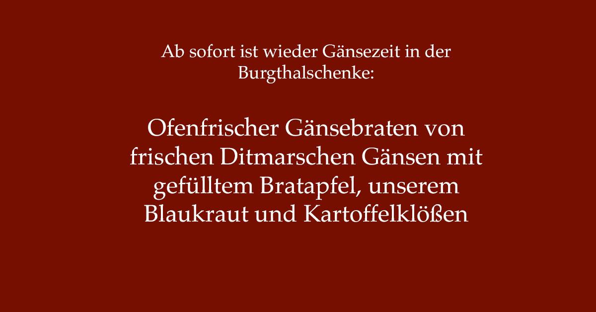Ab sofort ist wieder Gänsezeit in der Burgthalschenke:  Ofenfrischer Gänsebraten von frischen Ditmarschen Gänsen mit gefülltem Bratapfel, unserem Blaukraut und Kartoffelklößen