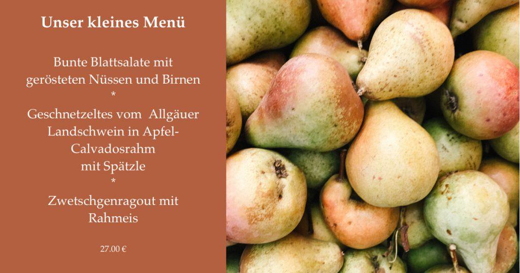 Bunte Blattsalate mit gerösteten Nüssen und Birnen  *  Geschnetzeltes vom  Allgäuer Landschwein in Apfel-Calvadosrahm  mit Spätzle  *  Zwetschgenragout mit Rahmeis